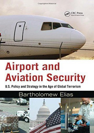 Download Ebook Airport and Aviation Security: U.S. Policy and Strategy in the Age of Global Terrorism -  Online - By Bartholomew Elias