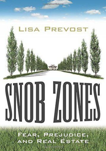 Unlimited Ebook Snob Zones: Fear, Prejudice, and Real Estate -  Online - By Lisa Prevost