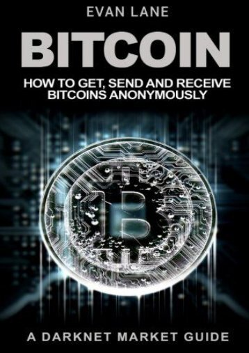 Download Ebook Bitcoin: How to Get, Send and Receive Bitcoins Anonymously -  [FREE] Registrer - By Evan Lane