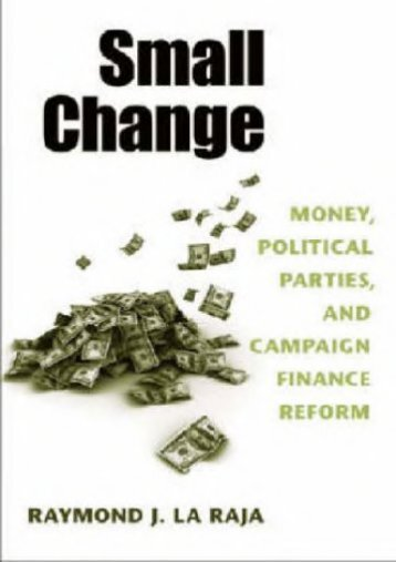 Read PDF Small Change: Money, Political Parties, and Campaign Finance Reform -  Populer ebook - By Raymond J. La Raja