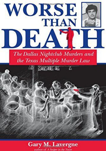 Download Ebook Worse Than Death: The Dallas Nightclub Murders and the Texas Multiple Murder Law (North Texas Crime and Criminal Justice Series) -  Online - By