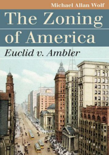 Download Ebook The Zoning of America: Euclid v. Ambler (Landmark Law Cases and American Society) -  For Ipad - By Michael Allan Wolf