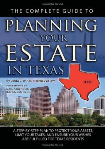 Unlimited Ebook The Complete Guide to Planning Your Estate in Texas: A Step-By-Step Plan to Protect Your Assets, Limit Your Taxes, and Ensure Your Wishes Are Fulfilled for Texas Residents (Back-To-Basics) -  [FREE] Registrer - By Linda C Ashar