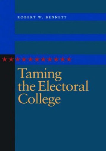 Best PDF Taming the Electoral College -  Populer ebook - By Robert W. Bennett