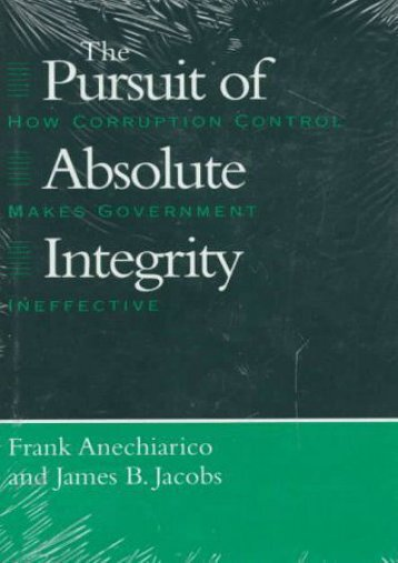 Read PDF The Pursuit of Absolute Integrity: How Corruption Control Makes Government Ineffective (Studies in Crime   Justice) -  Best book - By Frank Anechiarico