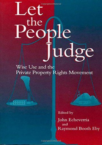 [Free] Donwload Let the People Judge: Wise Use and the Private Property Rights Movement -  Online - By John D Echeverria