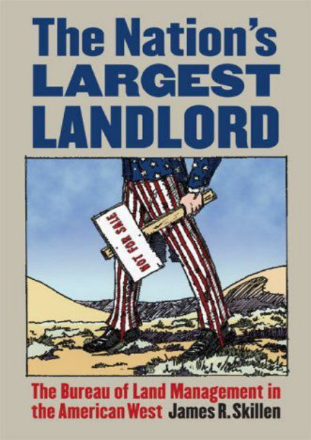 Unlimited Ebook The Nation s Largest Landlord: The Bureau of Land Management in the American West -  Best book - By James R. Skillen