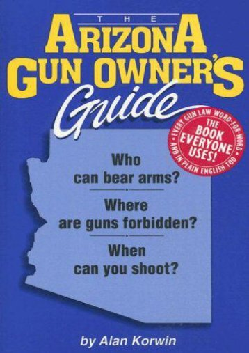 Unlimited Read and Download The Arizona Gun Owner s Guide: Who Can Bear Arms? Where Are Guns Forbidden? When Can You Shoot to Kill? (Gun Owner s Guides) -  Best book - By Alan Korwin