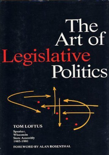 Unlimited Read and Download The Art of Legislative Politics -  Best book - By Tom Loftus