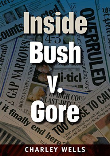 Download Ebook Inside Bush v. Gore (Florida Government and Politics) -  Populer ebook - By Charley Wells