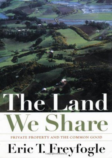 Read PDF The Land We Share: Private Property and the Common Good -  Online - By Eric T. Freyfogle