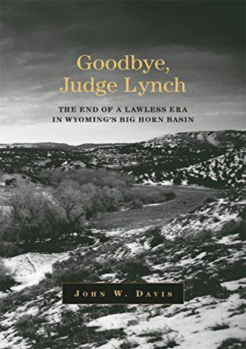 Read PDF Goodbye, Judge Lynch: The End of a Lawless Era in Wyoming s Big Horn Basin -  Unlimed acces book - By J. W. Davis