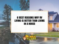6 BEST REASONS WHY RV LIVING IS BETTER THAN LIVING IN A HOUSE.