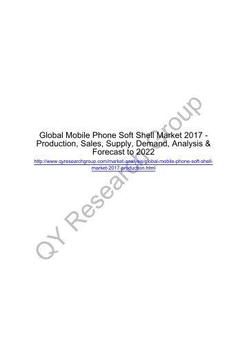 Global Mobile Phone Soft Shell Market 2017: Apple, Meizu, Lenovo, Sony, MI, Samsung, HTC, HUAWEI and Smartisan