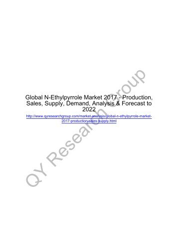 Global N-Ethylpyrrole Market 2017: Regional Outlook, Growing Demand, Analysis, Size, Share and Forecast to 2022