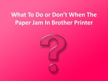 What To Do or Don't When The Paper Jam In Brother Printer