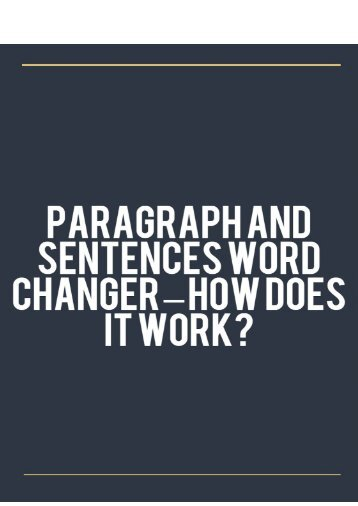 Paragraph and Sentences Word Changer – How Does it Work?
