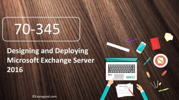 Examgood 70-345 Microsoft Exchange Server 2016 real exam