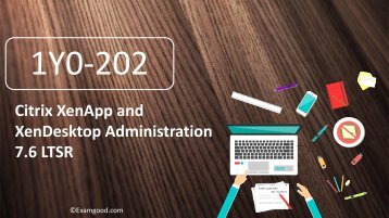 1Y0-202 Citrix XenApp and XenDesktop Administration 7.6 LTSR certification exam test