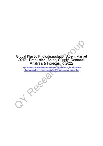 Global Plastic Photodegradation Agent Market 2017: Regional Outlook, Growing Demand, Analysis, Size, Share and Forecast to 2022