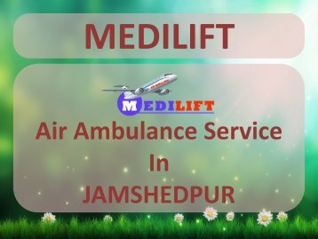 Avail Medilift Air Ambulance Service in Jamshedpur with a Safe Solution