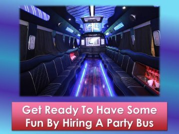 Get Ready To Have Some Fun By Hiring A Party Bus