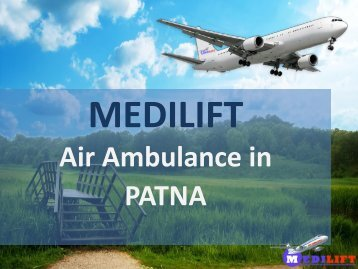 Medilift Air Ambulance in Patna – Available in Economical Package