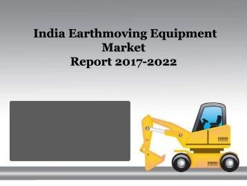 2017-2022 India Earthmoving Equipment Market Report