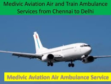 Medivic Aviation Air and Train Ambulance Services from Chennai to Delhi at Low Cost