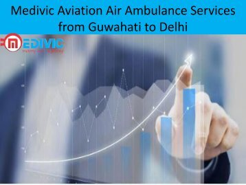 Medivic Aviation Air Ambulance Services from Guwahati to Delhi at Low Price