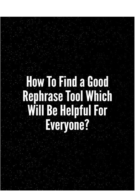 How to Find a Good Rephrase Tool Which Will Be Helpful for Everyone?