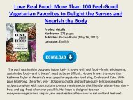 [Download] Love Real Food More Than 100 Feel-Good Vegetarian Favorites to Delight the Senses and Nourish the Body