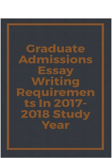 Graduate Admissions Essay Writing Requirements in 2017-2018 Study Year