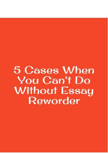 5 Cases When You Can't Do Without Essay Reworder