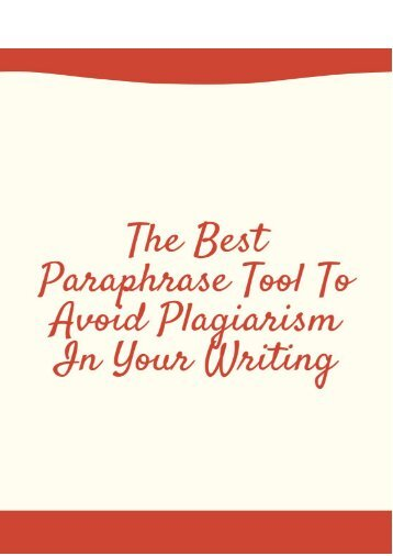 The Best Paraphrase Tool to Avoid Plagiarism in Your Writing