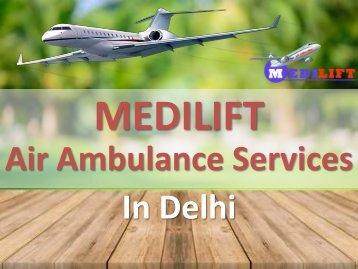 Need to Avail a Quick Air Ambulance Service in Delhi – Contact Medilift