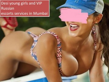 Desi young girls and VIP Russian escorts services in Mumbai