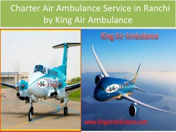 Charter Air Ambulance Service in Ranchi by King Air Ambulance