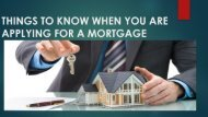 THINGS TO KNOW WHEN YOU ARE APPLYING FOR A MORTGAGE