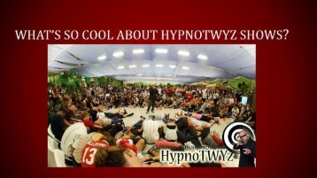 WHAT'S SO COOL ABOUT HYPNOTWYZ SHOWS?