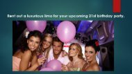 RENT OUT A LUXURIOUS LIMO FOR YOUR UPCOMING 21ST BIRTHDAY PARTY.