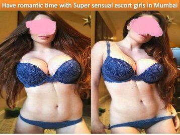 Have romantic time with Super sensual escort girls in Mumbai