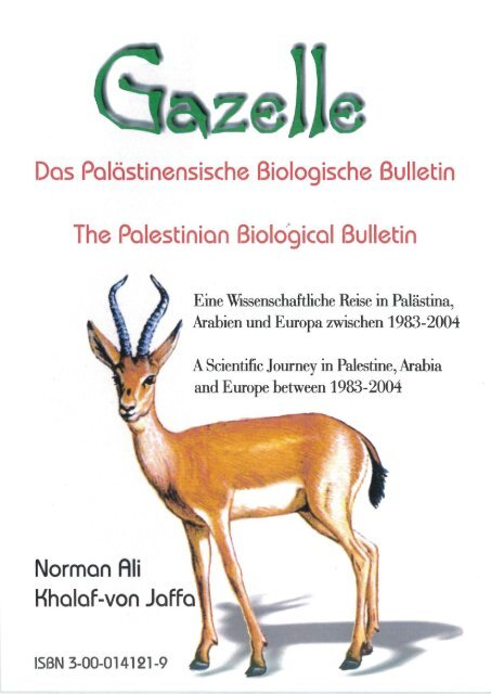 Book. Gazelle: The Palestinian Biological Bulletin. A Scientific Journey in Palestine, Arabia and Europe between 1983 – 2004. by Norman Ali Khalaf-von Jaffa. 2004