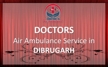 Get Low Fare Air Ambulance Service in Dibrugarh with ICU Setup