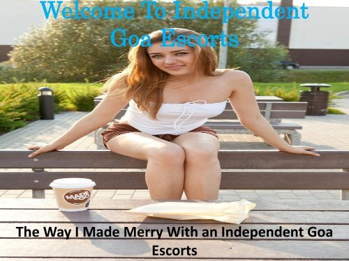 How I Met Independent Goa Escorts and Made Merry with Her
