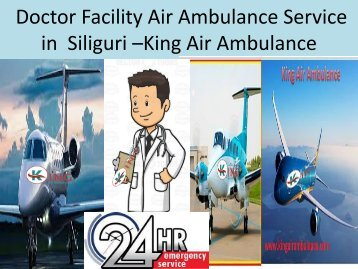 Doctor Facility Air Ambulance Service in  Siliguri- King Air Ambulance