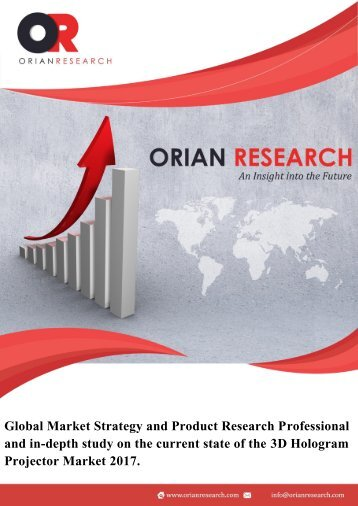 Global Market Strategy and Product Research Professional and in-depth study on the current state of the 3D Hologram Projector Market 2017.