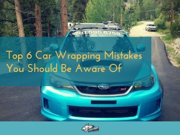 Top 6 Car Wrapping Mistakes You Should Be Aware Of