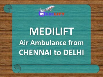 Get an Economical Fare Air Ambulance from Chennai to Delhi by Medilift
