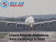 Lowest Price Air Ambuolance from Darbhanga to Delhi With Medical Team